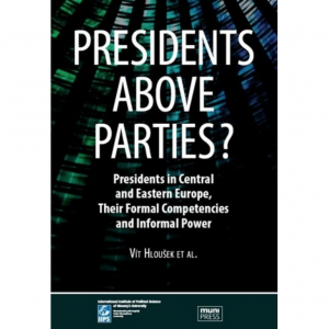 Presidents above Parties? Presidents in Central and Eastern Europe, Their Formal Competencies and Informal Power
